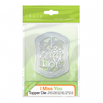 Tonic Studios I MISS YOU - Topper Inner Die Set